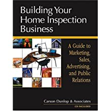 Building Your Home Inspection Business: A Guide to Marketing, Sales, Advertising, and Public Relations by Carson Dunlop & Associates (2004-08-02)