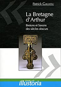 La Bretagne d'Arthur par Patrick Galliou