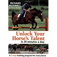 Unlock Your Horse's Talent in 20 Minutes a Day: A 3-Step Training Program for Every Horse