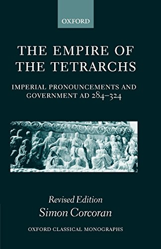 The Empire of the Tetrarchs: Imperial Pronouncements and Government AD 284-324 (Oxford Classical Monographs)