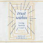 Trust Within: Letting Intuition Lead | Molly Carroll