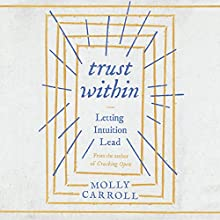 Trust Within: Letting Intuition Lead Audiobook by Molly Carroll Narrated by Molly Carroll