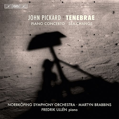 Pickard: Piano Concerto / Sea-Change / Tenebrae