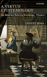 A Virtue Epistemology: Apt Belief and Reflective Knowledge, Volume I: v. 1