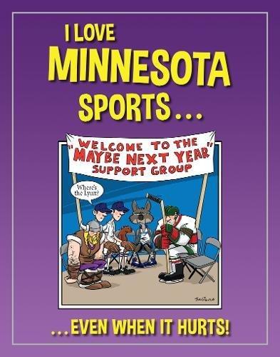 I Love Minnesota Sports: …Even When It Hurts!