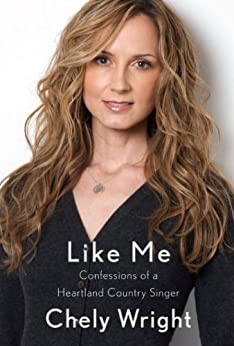 Like Me: Confessions of a Heartland Country Singer by [Wright, Chely]