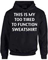 This Is My Too Tired To Function Sweatshirt Funny Unisex Hoodie Best Quality