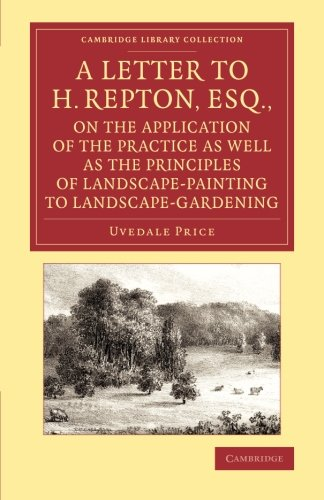 A Letter to H. Repton, Esq., on the Application of the Practice as Well as the Principles of Landscape-Painting to Landscape-Gardening: Intended as a ... Library Collection - Art and ()