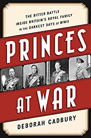 Princes at War: The Bitter Battle Inside Britain's Royal Family in the Darkest Days of