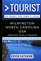 Greater Than a Tourist - Wilmington, NC: 50 Travel Tips from a Local (Great Than a Tourist)