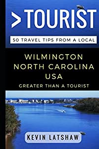 Greater Than a Tourist – Wilmington, NC: 50 Travel Tips from a Local (Great Than a Tourist)