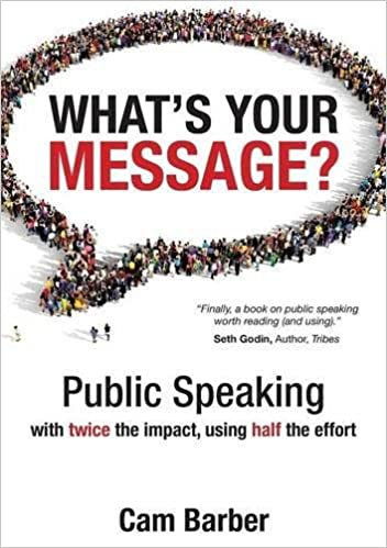 What's Your Message?: Public Speaking With Twice The Impact, Using Half The Effort Epub Descarga gratuita