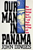 Our Man in Panama: How General Noriega Used the United States- And Made Millions in Drugs and Arms