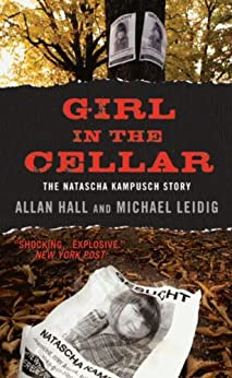 Girl in the Cellar: The Natascha Kampusch Story by [Hall, Allan, Leidig, Michael]