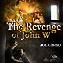 The Revenge of John W Audiobook by Joe Corso Narrated by William Bottoms