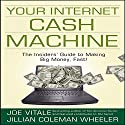 Your Internet Cash Machine Audiobook by Joe Vitale, Jillian Coleman Wheeler Narrated by Joe Vitale, Jillian Coleman Wheeler