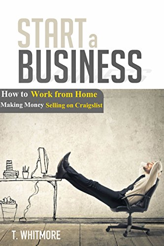 Craigslist: Start a Business: How to Work from Home Making Money Selling on Craigslist