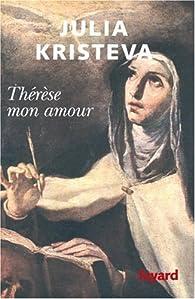 Thérèse mon amour : Sainte Thérèse d'Avila par Julia Kristeva