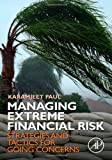 Managing Extreme Financial Risk : Strategies and Tactics for Going Concerns, Paul, Karamjeet, 0124172210