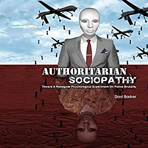 Authoritarian Sociopathy: Toward a Renegade Psychological Experiment Audiobook