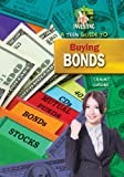 A Teen Guide to Buying Bonds (Teen Guide to Investing)