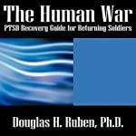 The Human War: PTSD Recovery Guide for Returning Soldiers | Douglas H. Ruben