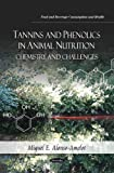 Tannins and Phenolics in Animal Nutrition, Miguel E. Alonso-Amelot, 1612092209
