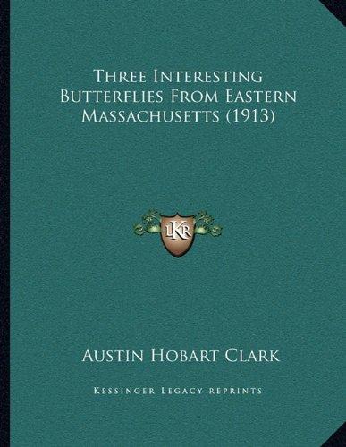 Three Interesting Butterflies From Eastern Massachusetts (1913) pdf epub
