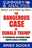 Book cover from Summary & Analysis: Bandy X. Lee & Robert Jay Liftons The Dangerous Case  of Donald Trump:  27 Psychiatrists and Mental Health Experts Assess a Presidentby Brief Books