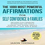 The 1000 Most Powerful Affirmations for Self Confidence & Families: Includes Life Changing Affirmations for Public Speaking, Self Esteem, Anxiety, Inner Child, Love, Kids & More   Jason Thomas
