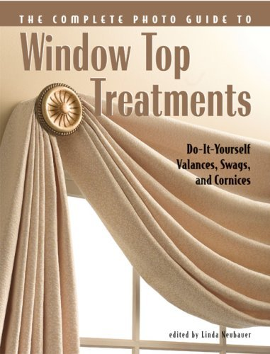Complete Photo Guide to Window-Top Treatments: Do-It-Yourself Valances, Swags, and Cornices ()