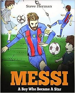 Messi: A Boy Who Became A Star  Inspiring children book