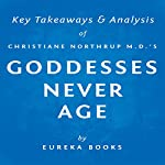 Goddesses Never Age by Christiane Northrup M.D.: Key Takeaways & Analysis |  Eureka Books