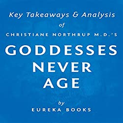 Goddesses Never Age by Christiane Northrup M.D.