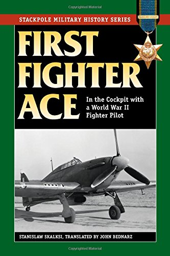 First Fighter Ace: In the Cockpit with a World War II Fighter Pilot (Stackpole Military History Series)