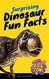 Surprising Dinosaur Fun Facts: Dinosaurs Fun Facts for Kids, Tyrannosaurus Rex, Velociraptor, Stegosaurus, Spinosaurus, Archaeopteryx, Brachiosaurus and more! (Surprising Fun Facts Book 1)