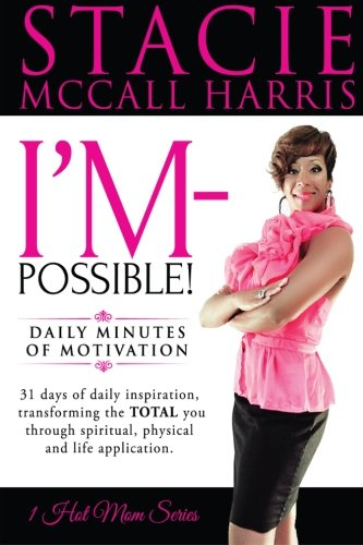 Download I'm-Possible: I'M-POSSIBLE: Daily Minutes of motivation. 31 Days of daily inspiration, transforming the TOTAL you through spiritual, physical and life application. (1 Hot Mom Series) (Volume 1) PDF