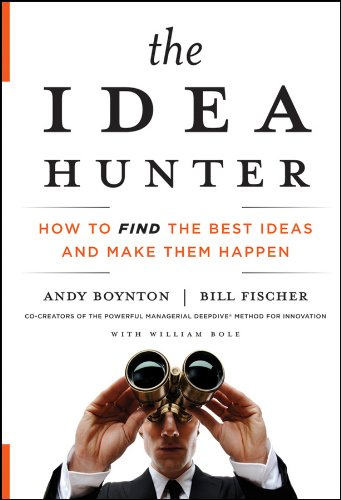 The Idea Hunter: How to Find the Best Ideas and Make them Happen (Best Green Business Ideas)