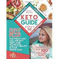 The Complete Keto Guide for Beginners after 50: 21-Day Meal Plan for Weight Loss Fast and Easy, Reset Your Metabolism and Stay Healthy in Your Senior ... with 100 Low-Carb Recipes (Diet for healthy)