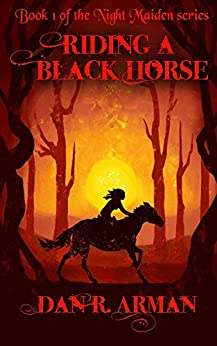 Riding a Black Horse (The Night Maiden Book 1) by [Arman, Dan]