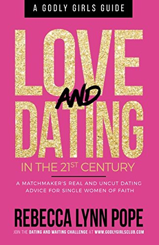 Love and Dating in the 21st Century: A Godly Girl's Guide