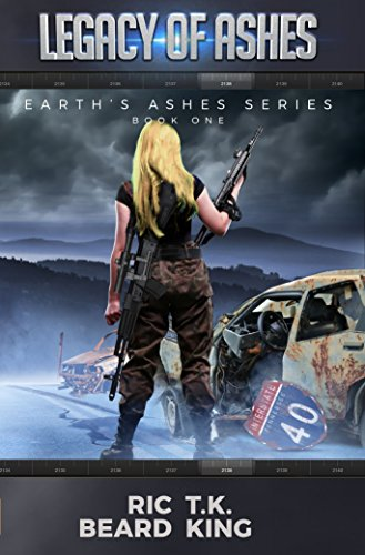 Legacy Of Ashes (Earth's Ashes Series Book 1) by [Beard, Ric, King, T.K.]