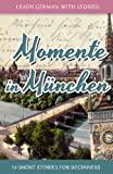 Learn German with Stories: Momente in München – 10 Short Stories for Beginners (Dino lernt Deutsch) (Volume 4) (English and German Edition)