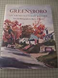 Greensboro: An Architectural Record : A Survey of the Historic and Architecturally Significant Structures of Greensboro, North Carolina