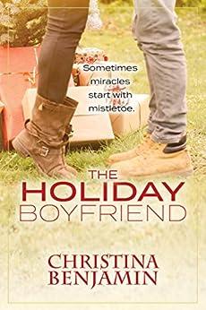 The Holiday Boyfriend: A Stand-Alone YA Contemporary Romance Novel (The Boyfriend Series Book 4) by [Benjamin, Christina]