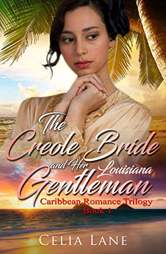 The Creole Bride and Her Louisiana Gentleman (Caribbean Romance Trilogy Book 1)