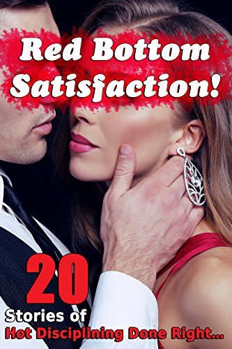 Red Bottom Satisfaction! (20 Stories of Hot Disciplining Done Right…)