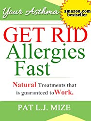 Your Asthma : GET RID Allergies Fast ~ Natural Treatments that is guaranteed to Work! (Your Asthma Series)