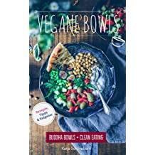 Vegane Bowls: Buddha Bowls & Clean Eating (Rezepte, Kurzratgeber, Tipps): Vegan Kochen, Clean Eating, Bowls, Glutenfrei Kochen, Vegan für Faule, Gesund Kochen, Superfood (German Edition)