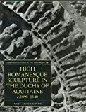 img - for High Romanesque Sculpture in the Duchy of Aquitaine, c.1090-1140 (Clarendon Studies in the History of Art) book / textbook / text book